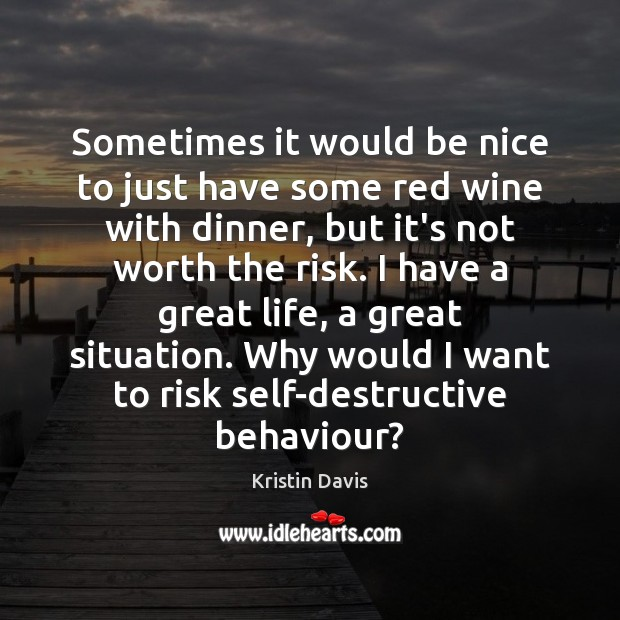 Kristin Davis Picture Quote image saying: Sometimes it would be nice to just have some red wine with