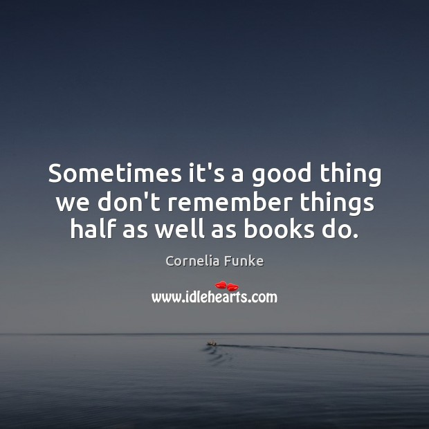 Sometimes it's a good thing we don't remember things half as well as books do. Image