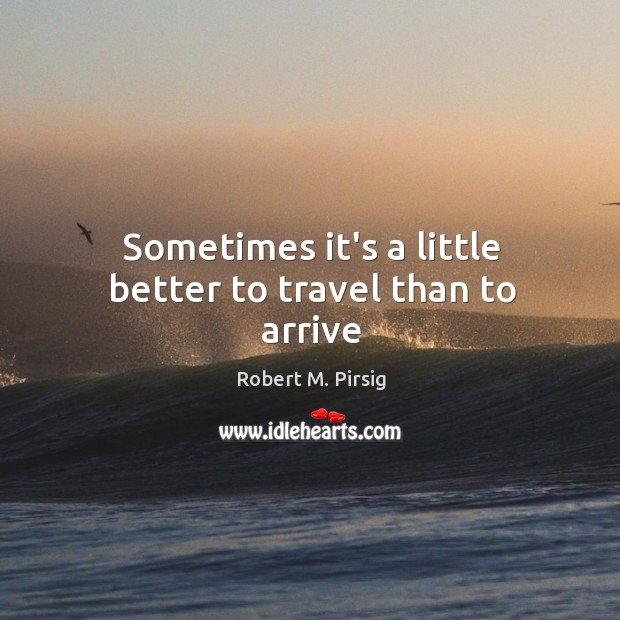 Sometimes it's a little better to travel than to arrive Image