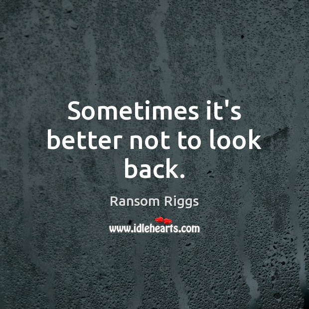 Ransom Riggs Picture Quote image saying: Sometimes it's better not to look back.