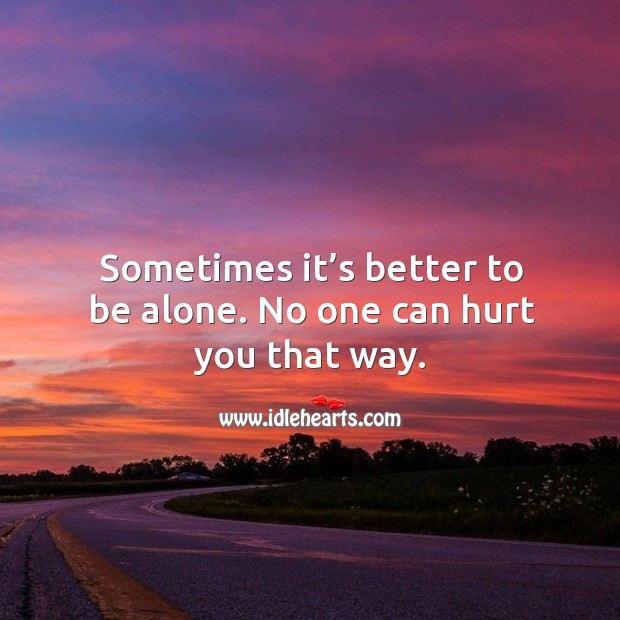Sometimes it's better to be alone. No one can hurt you that way. Image