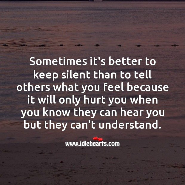 Sometimes It S Better To Keep Silent Than To Tell Others What You Feel Idlehearts