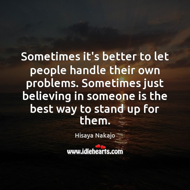 Sometimes it's better to let people handle their own problems. Sometimes just Image