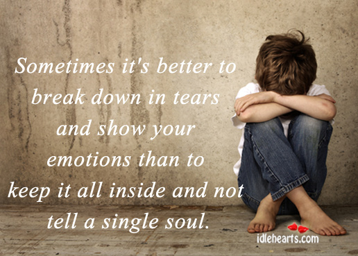 Sometimes It's Better To Break Down In Tears And…