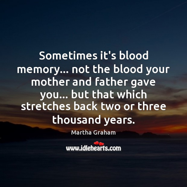 Sometimes it's blood memory… not the blood your mother and father gave Image