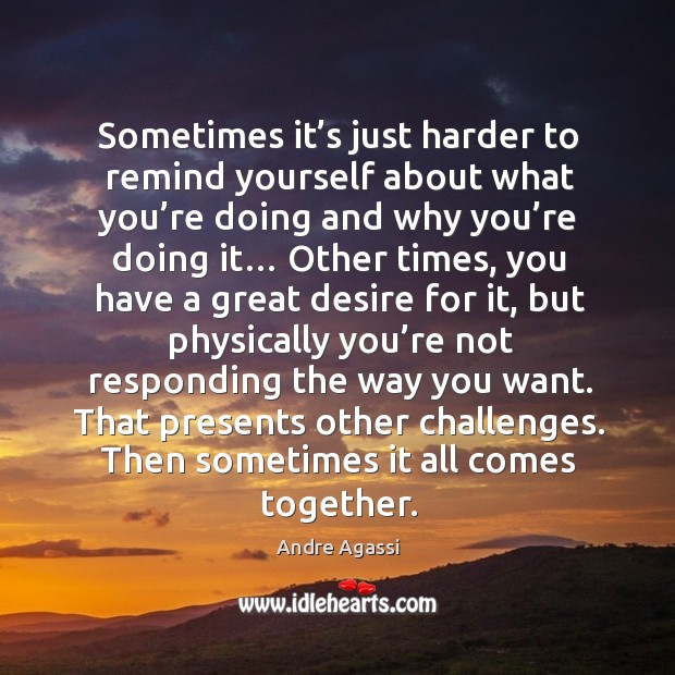 Sometimes it's just harder to remind yourself about what you're doing and why you're doing it… Image