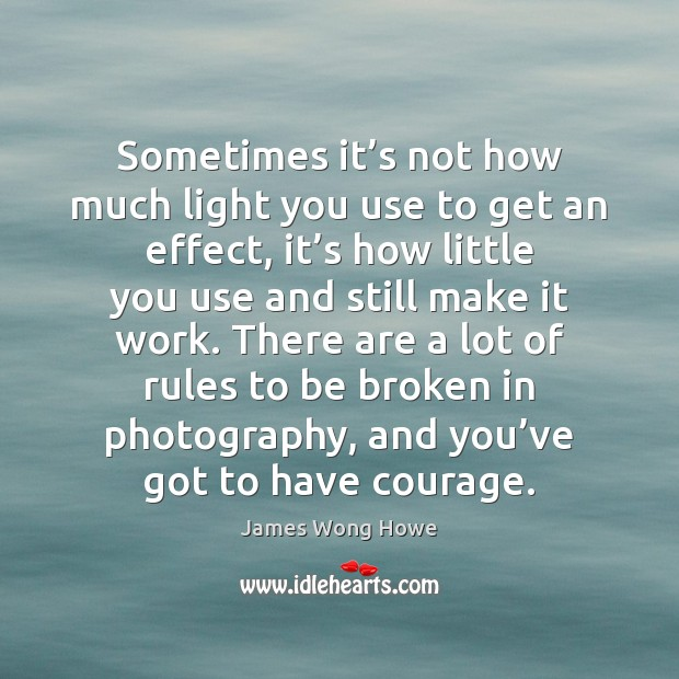 Sometimes it's not how much light you use to get an Courage Quotes Image