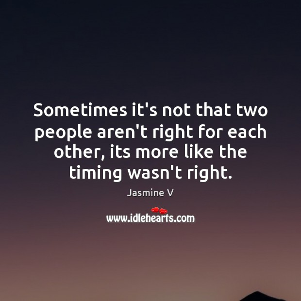 Sometimes it's not that two people aren't right for each other, its Image