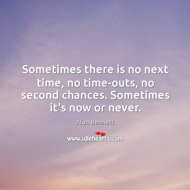 Sometimes it's now or never. Now or Never Quotes Image