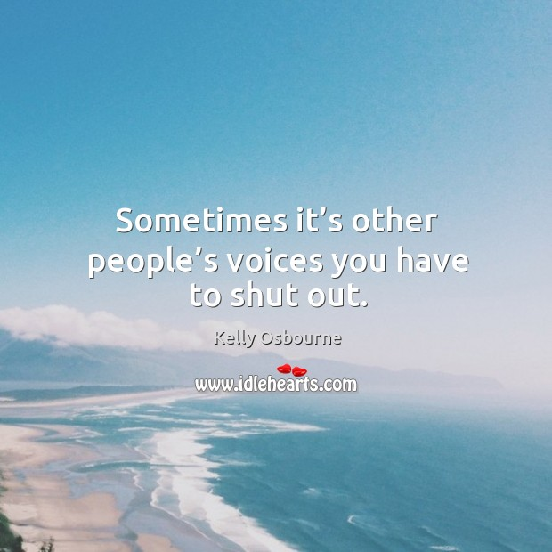 Image, Sometimes it's other people's voices you have to shut out.