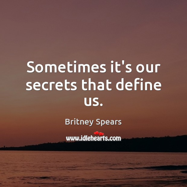 Sometimes it's our secrets that define us. Britney Spears Picture Quote