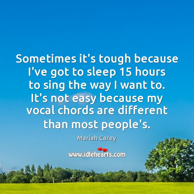 Image, Sometimes it's tough because I've got to sleep 15 hours to sing the