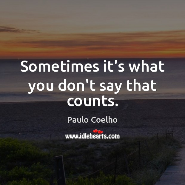 Sometimes it's what you don't say that counts. Image
