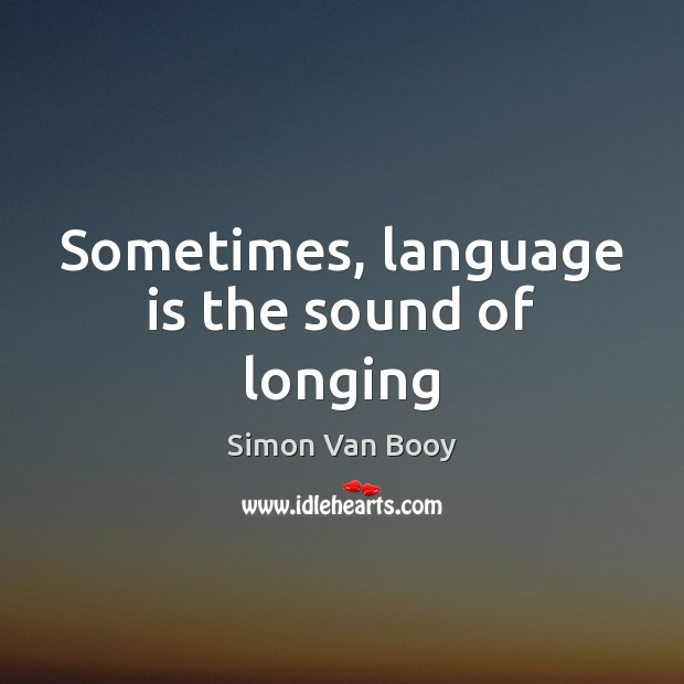 Image, Sometimes, language is the sound of longing