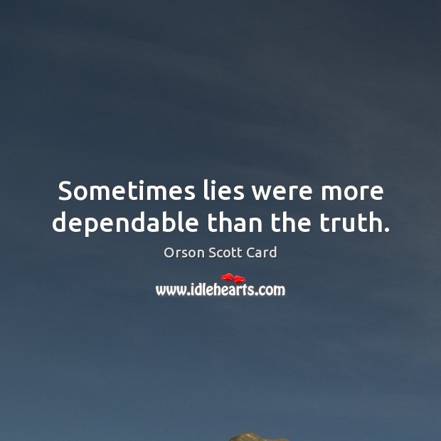 Sometimes lies were more dependable than the truth. Orson Scott Card Picture Quote