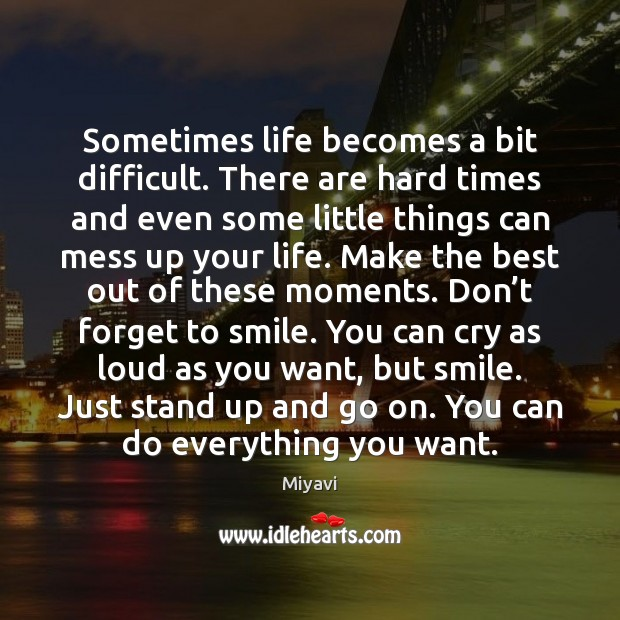 Sometimes life becomes a bit difficult. There are hard times and even Image