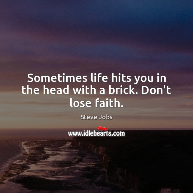 Sometimes life hits you in the head with a brick. Don't lose faith. Image