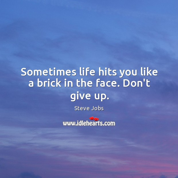 Image, Sometimes life hits you like a brick in the face. Don't give up.