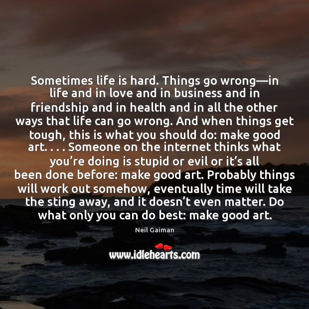 Sometimes life is hard. Things go wrong—in life and in love Life is Hard Quotes Image