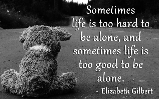 Life Is Too Hard To Be Alone