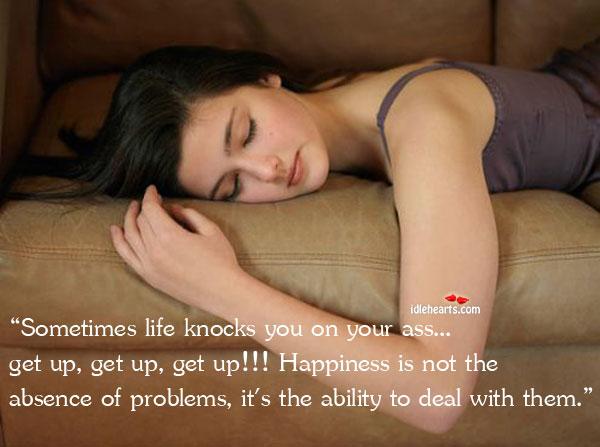 Sometimes Life Knocks You On Your…