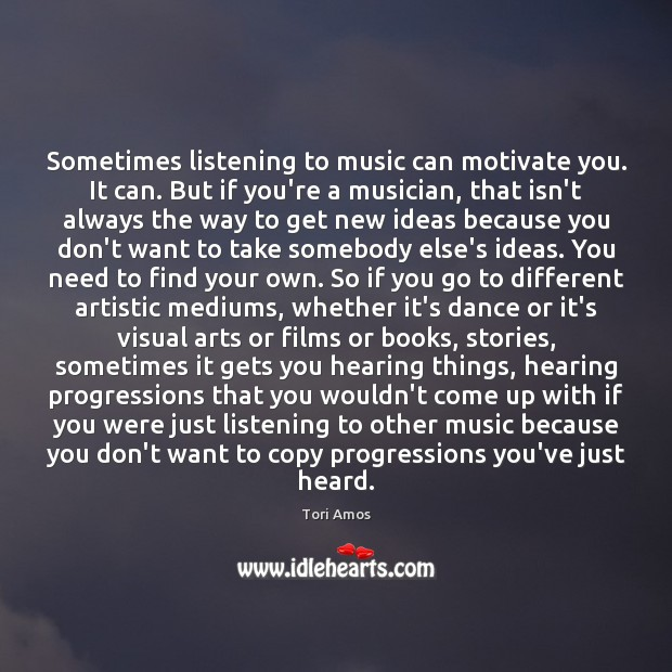 Sometimes listening to music can motivate you. It can. But if you're Image