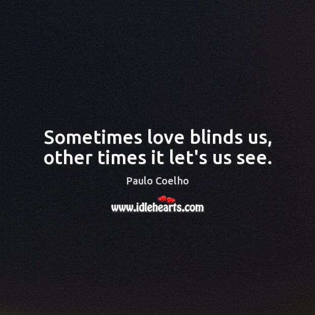 Image, Sometimes love blinds us, other times it let's us see.