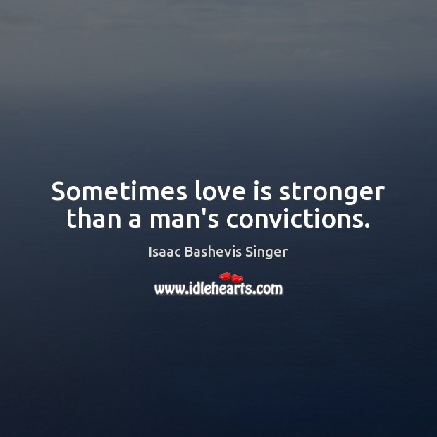 Sometimes love is stronger than a man's convictions. Image