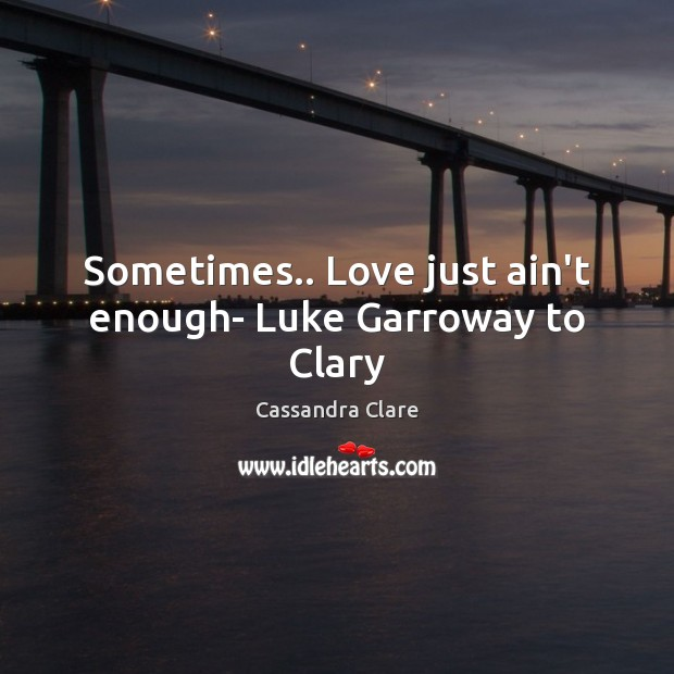 Sometimes.. Love just ain't enough- Luke Garroway to Clary Image