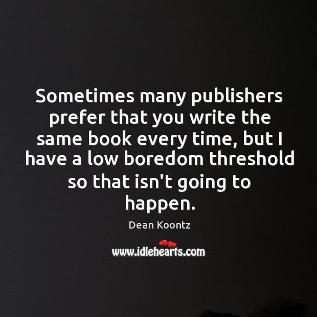 Sometimes many publishers prefer that you write the same book every time, Image