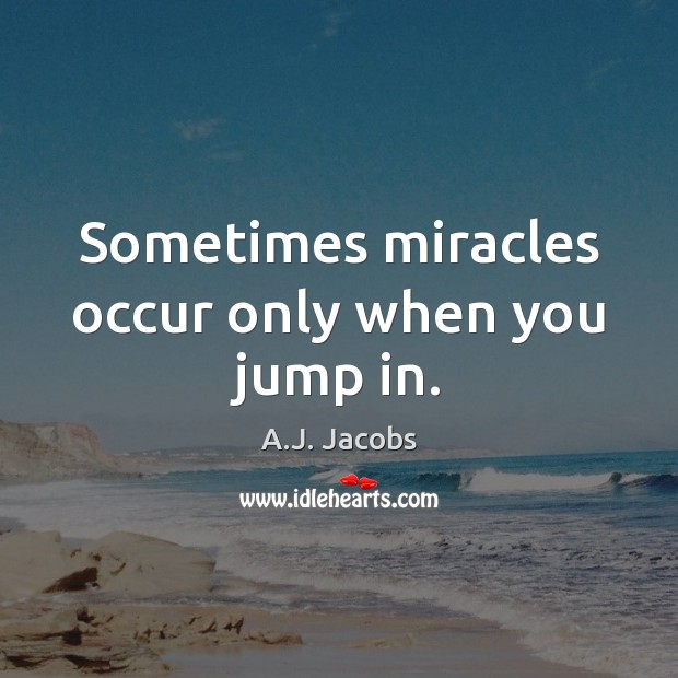 Image, Sometimes miracles occur only when you jump in.