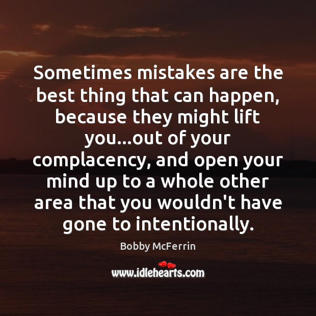 Sometimes mistakes are the best thing that can happen, because they might Bobby McFerrin Picture Quote