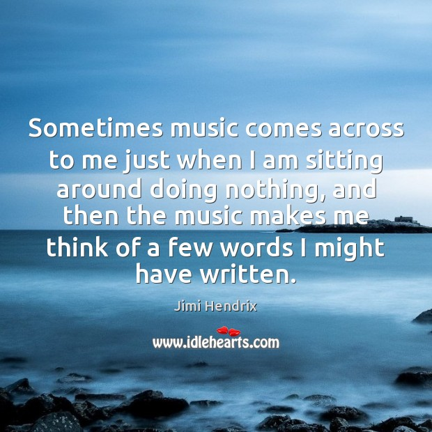 Sometimes music comes across to me just when I am sitting around Image