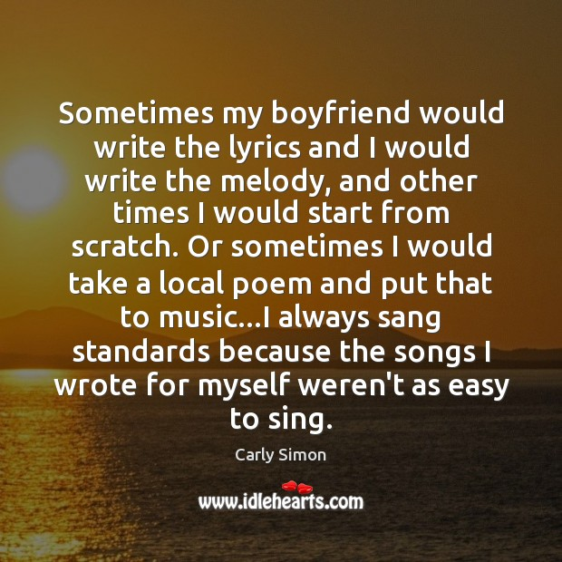 Sometimes my boyfriend would write the lyrics and I would write the Image