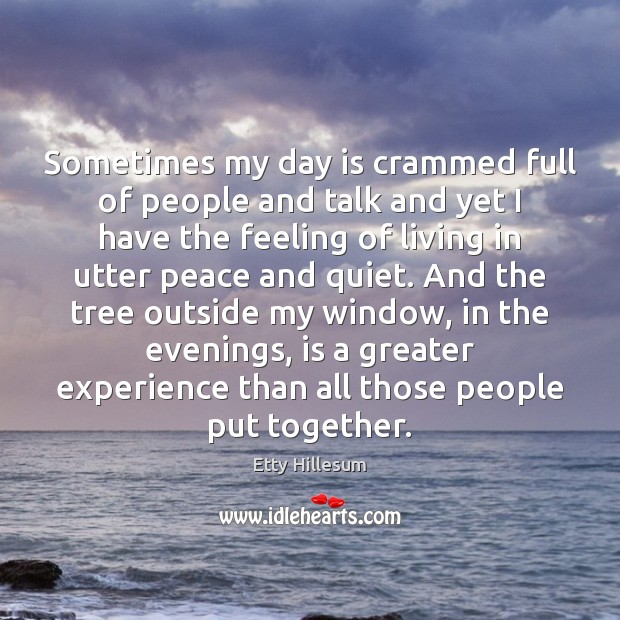 Sometimes my day is crammed full of people and talk and yet Etty Hillesum Picture Quote
