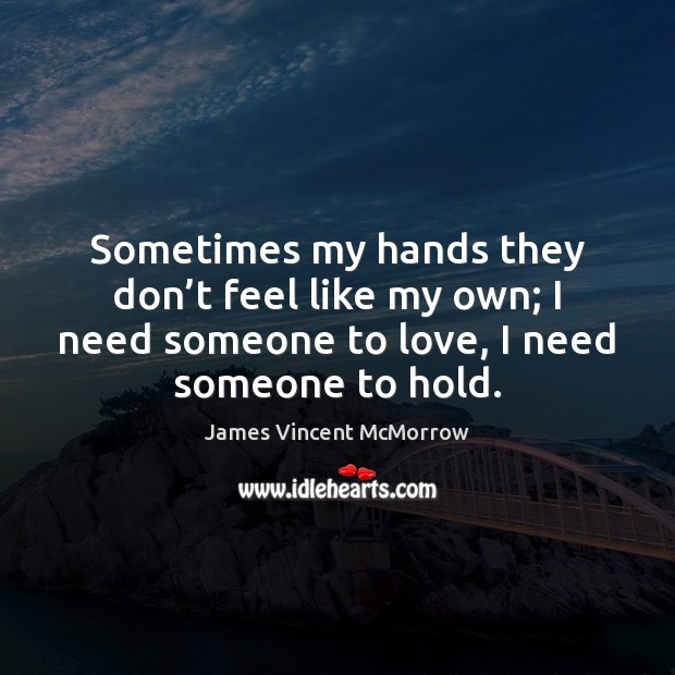 Sometimes my hands they don't feel like my own; I need Image
