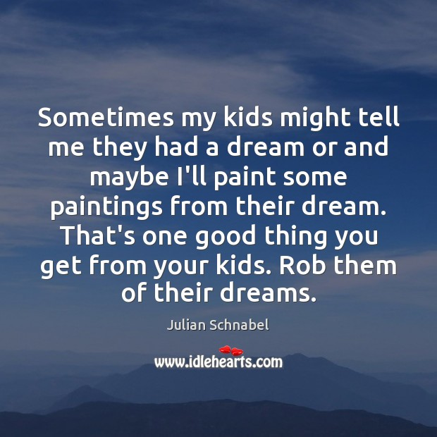 Sometimes my kids might tell me they had a dream or and Image