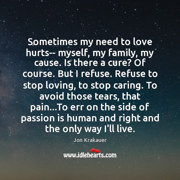 Sometimes my need to love hurts– myself, my family, my cause. Is Love Hurts Quotes Image