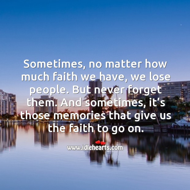 Sometimes, no matter how much faith we have, we lose people. But never forget them. Image