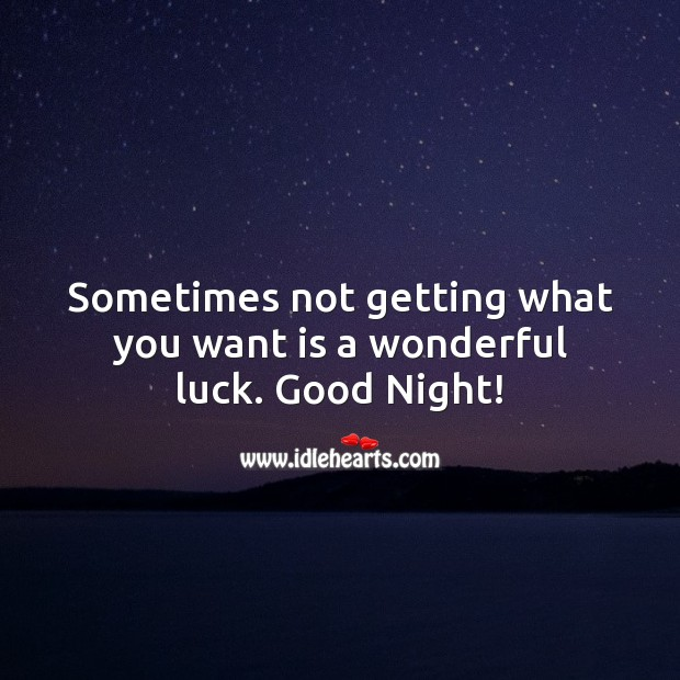 Sometimes not getting what you want is a wonderful luck. Good Night! Good Night Quotes Image
