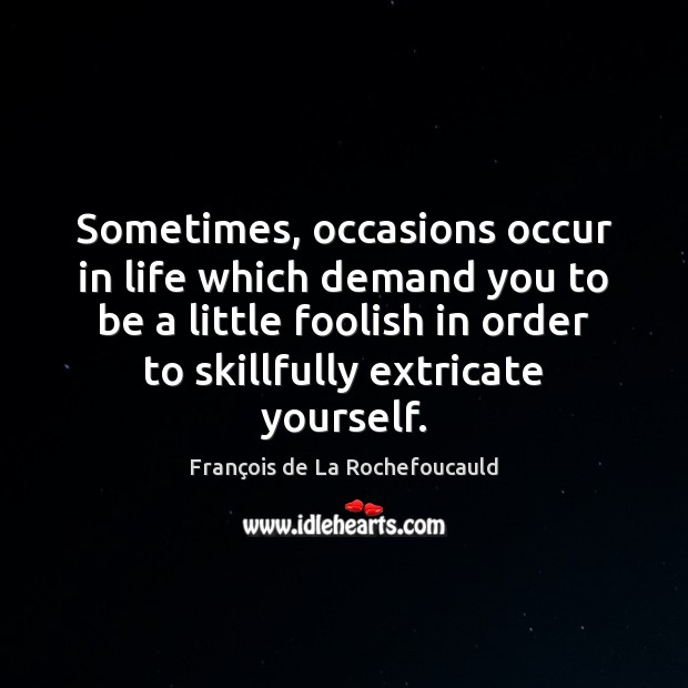 Image, Sometimes, occasions occur in life which demand you to be a little