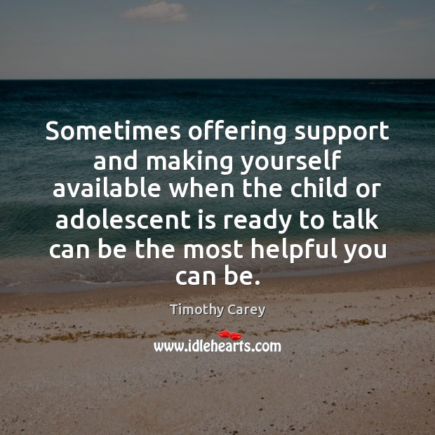Sometimes offering support and making yourself available when the child or adolescent Image