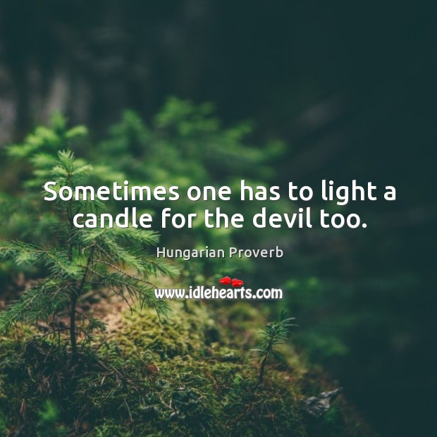 Sometimes one has to light a candle for the devil too. Image