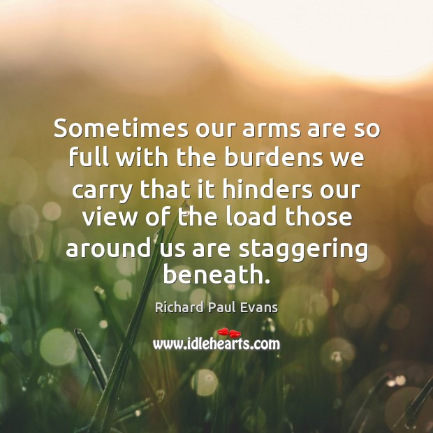 Sometimes our arms are so full with the burdens we carry that Image