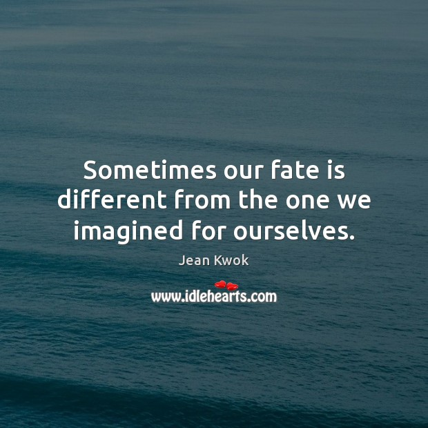 Sometimes our fate is different from the one we imagined for ourselves. Image