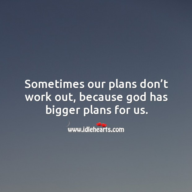 Sometimes our plans don't work out, because God has bigger plans for us. Image