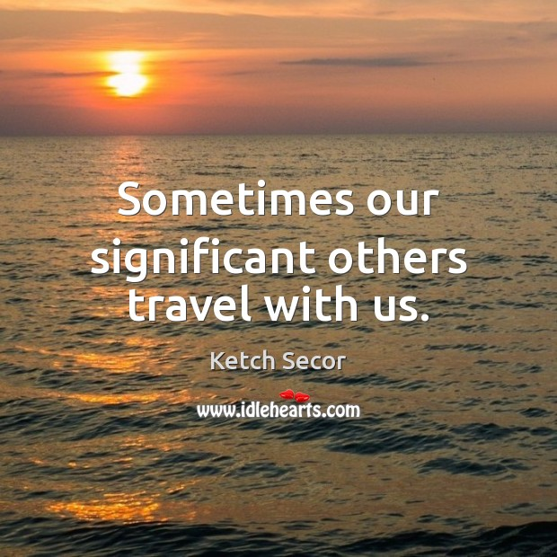 Sometimes our significant others travel with us. Image