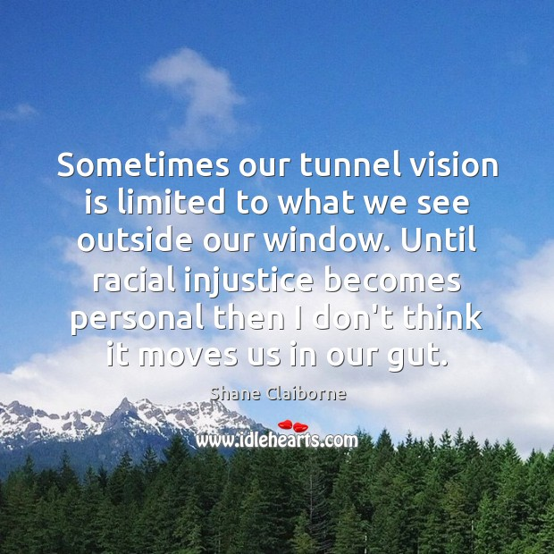 Sometimes our tunnel vision is limited to what we see outside our Image