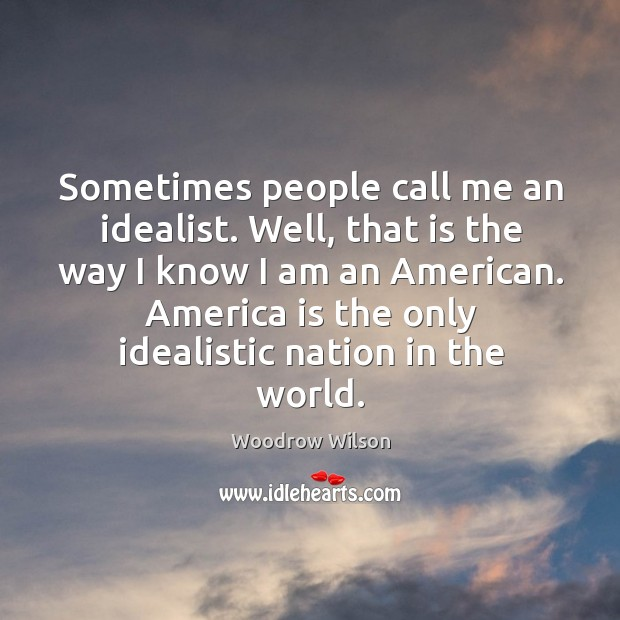 Image, Sometimes people call me an idealist.