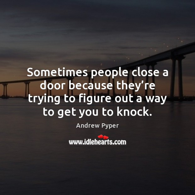 Image, Sometimes people close a door because they're trying to figure out